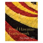 Royal Hawaiian Featherwork: Nā Hulu Ali'i