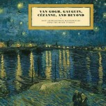 Van Gogh Gauguin, Cezanne and Beyond