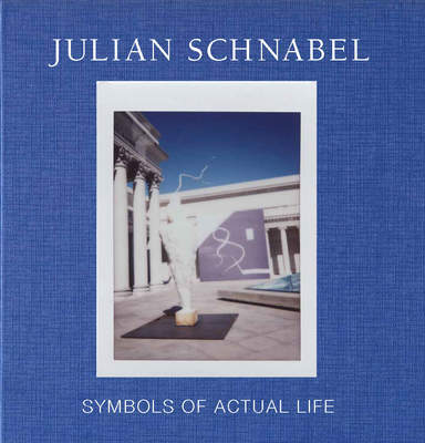 Julian Schnabel: Symbols of Actual Life